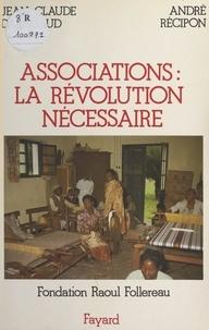 André Récipon et  Fondation Raoul Follereau - Associations : la révolution nécessaire.