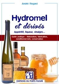 Hydromels et dérivés- Apéritif, liqueur, vinaigre... - André Regard  