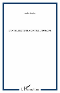 André Reszler - L'intellectuel contre l'Europe.