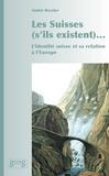 André Reszler - Les Suisses (s'ils existent)... - L'identité suisse et sa relation à l'Europe.