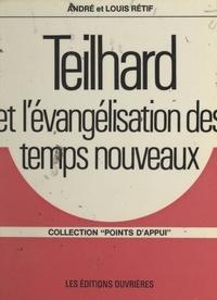 André Rétif et Louis Retif - Teilhard et l'évangélisation des temps nouveaux.