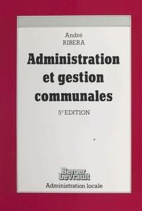 André Ribéra - Administration et gestion communales - Le guide du conseiller municipal et du candidat aux élections municipales.