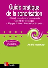 André Richard - Guide pratique de la sonorisation - Câbles et connectique, sources audio, appareils périphériques, réglages de base, sonorisation des salles.