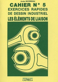 André Ricordeau - Cahier N° 5 : Exercices rapides de dessin industriel - Les éléments de liaison.