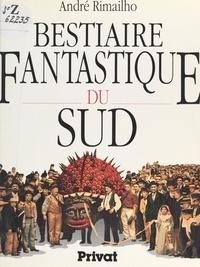 André Rimailho et  Collectif - Bestiaire fantastique du Sud.