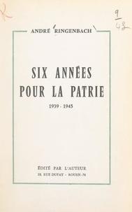 André Ringenbach - Six années pour la patrie, 1939-1945.