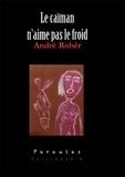 André Robèr - Le caïman n'aime pas le froid.