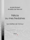 André-Robert Andréa de Nerciat et  Ligaran - Félicia ou mes fredaines - Les Maîtres de l'Amour.