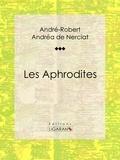André-Robert Andréa de Nerciat et Guillaume Apollinaire - Les Aphrodites - Roman érotique.