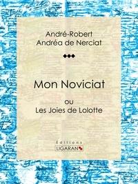 André-Robert Andréa de Nerciat et Guillaume Apollinaire - Mon Noviciat - ou Les Joies de Lolotte.