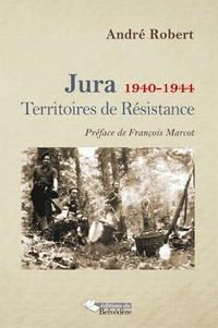 André Robert - Jura 1940-1944 - Territoires de Résistance.
