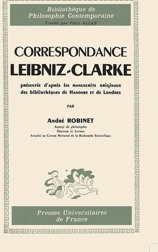 André Robinet - Correspondance Leibniz-Clarke présentée d'après les manuscrits originaux des bibliothèques de Hanovre et de Londres.