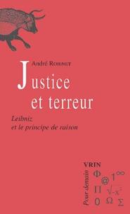 Justice et terreur.- Leibniz et le principe de raison - André Robinet |