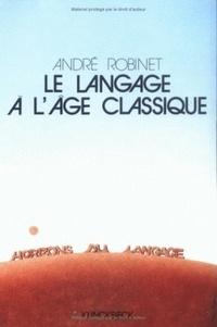 André Robinet - Le langage à l'âge classique.