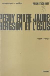 André Robinet - Péguy, entre Jaurès, Bergson et l'Église (1) - Métaphysique et politique.