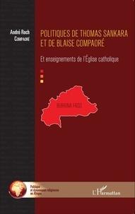 André Roch Compaoré - Politiques de Thomas Sankara et de Blaise Compaoré - Et enseignements de l'Eglise catholique.