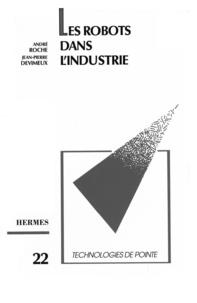 André Roche et Jean-Pierre Devimeux - Les robots dans l'industrie.