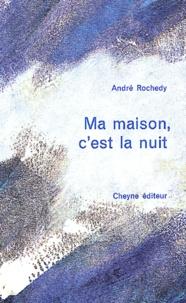 André Rochedy - Ma maison, c'est la nuit.