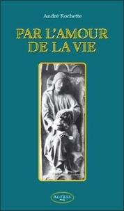 André Rochette - Par l'amour de la vie.
