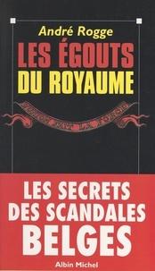 André Rogge et Claude François - Les égouts du royaume - Les secrets des scandales belges.