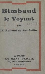 André Rolland de Renéville - Rimbaud le voyant.