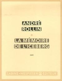 André Rollin - La mémoire de l'iceberg.