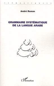André Roman - Grammaire systématique de la langue arabe.