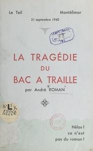 André Roman et Pierre Valdaine - La tragédie du bac à traille - Le Teil, Montélimar, 21 septembre 1940.