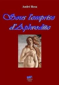 André Rosa - Sous l'emprise d'Aphrodite - poésie.