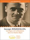 André Rosanvallon - Georges Rosanvallon - Une figure de la Résistance dans les Hautes-Alpes.