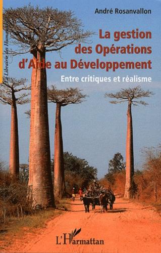 La gestion des Opérations d'Aide au Développement. Entre critiques et réalisme - André Rosanvallon