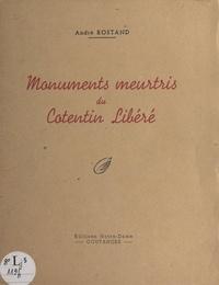 André Rostand - Monuments meurtris du Cotentin libéré.