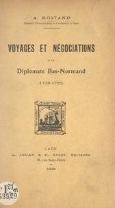 André Rostand - Voyages et négociations d'un diplomate bas-normand (1706-1715).