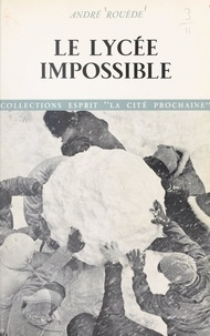 André Rouède et Gilles Ferry - Le lycée impossible.