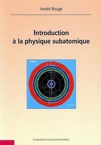 André Rougé - Introduction à la physique subatomique.