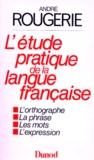 André Rougerie - L'Étude pratique de la langue française - Lycées d'enseignement professionnel, préparation au B.E.P., collèges, classes de 4e et 3e.