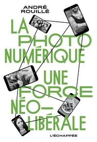 André Rouillé - La photo numérique - Une force néolibérale.