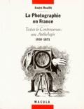 André Rouillé - La photographie en France - Textes et controverses : une anthologie 1816-1871.