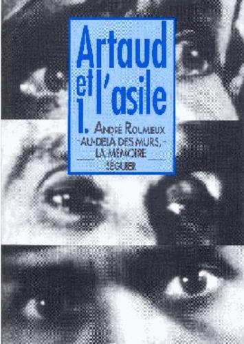 André Roumieux - Artaud et l'asile Tome 1 - Au-delà des murs, la mémoire.