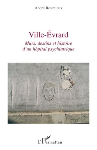 André Roumieux - Ville-Evrard - Murs, destins et histoire d'un hôpital psychiatrique.