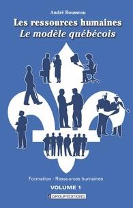 André Rousseau - Les ressources humaines, le modèle québécois - Volume 1.