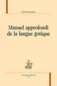 André Rousseau - Manuel approfondi de la langue gotique.