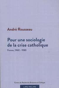 André Rousseau - Pour une sociologie de la crise catholique - France, 1960-1980.