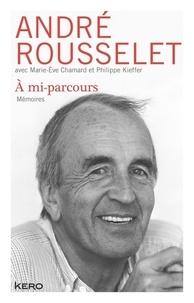 André Rousselet et Marie-Eve Chamard - A mi-parcours - Mémoires.