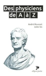 André Rousset et Jules Six - Des physiciens de A à Z.