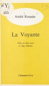 André Roussin - La voyante - Pièce en deux actes et cinq tableaux.