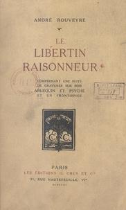 André Rouveyre - Le libertin raisonneur - Comprenant une suite de gravures sur bois, Arlequin et Psyché, et un frontispice.