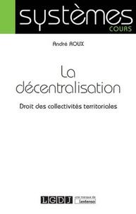 La décentralisation- Droit des collectivités territoriales - André Roux |