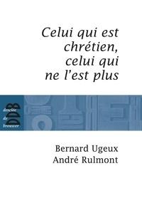 André Rulmont et Bernard Ugeux - Celui qui est chrétien, celui qui ne l'est plus....