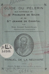 André Saint-Clair et Florent-Michel-Marie du Bois de la Villerabel - Guide du pèlerin aux tombeaux de St François de Sales et de Ste Jeanne de Chantal - Manuel de la neuvaine.